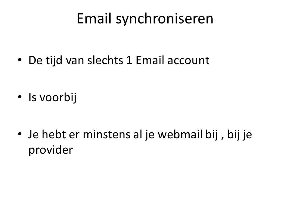 Email synchroniseren Je provider geeft je ook aliassen Je provider dat is Telenet, Belgacom enz D.w.z.