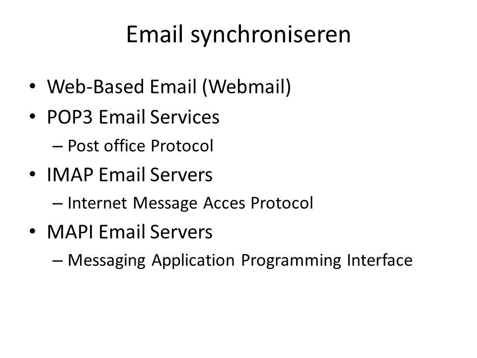 Email synchroniseren Web-based Email – Hotmail, Gmail, Yahoo, AOL POP3 Email Services – Via uw provider IMAP Email Servers – Variant op POP3 met toegang van op elke computer MAPI Email Servers – HP OpenMail, IBM Lotus Notes HP OpenMailIBM Lotus Notes