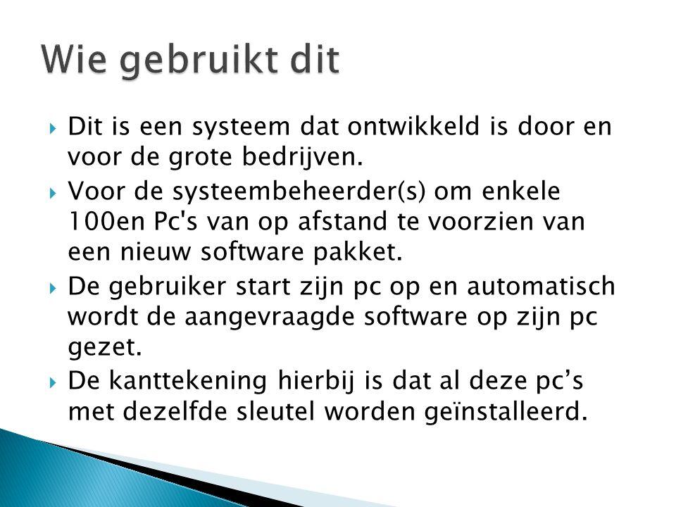 Dit is een systeem dat ontwikkeld is door en voor de grote bedrijven.  Voor de systeembeheerder(s) om enkele 100en Pc's van op afstand te voorzien