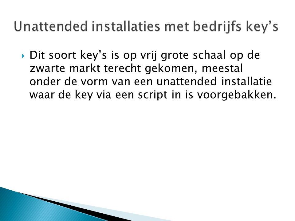  Dit soort key's is op vrij grote schaal op de zwarte markt terecht gekomen, meestal onder de vorm van een unattended installatie waar de key via een