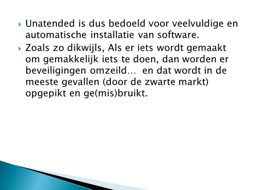  Unatended is dus bedoeld voor veelvuldige en automatische installatie van software.  Zoals zo dikwijls, Als er iets wordt gemaakt om gemakkelijk ie