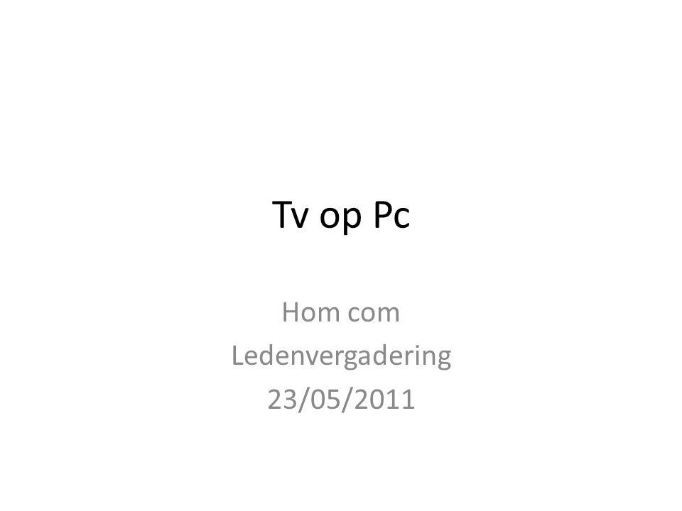 Tv op Pc Hom com Ledenvergadering 23/05/2011