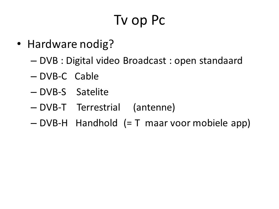 Tv op Pc Hardware nodig.