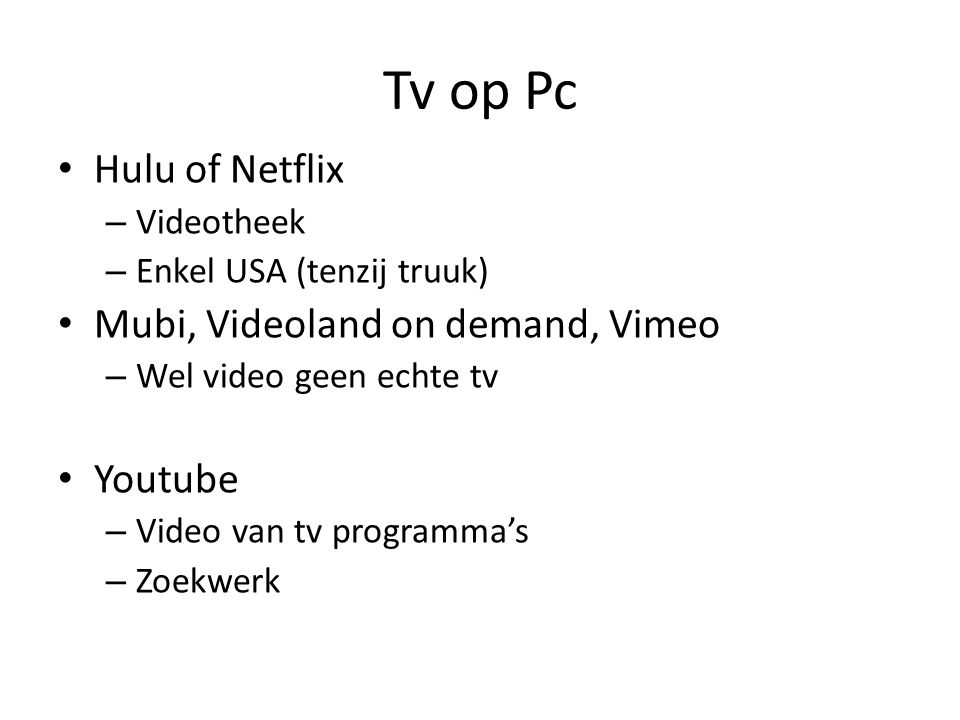 Tv op Pc Hulu of Netflix – Videotheek – Enkel USA (tenzij truuk) Mubi, Videoland on demand, Vimeo – Wel video geen echte tv Youtube – Video van tv pro