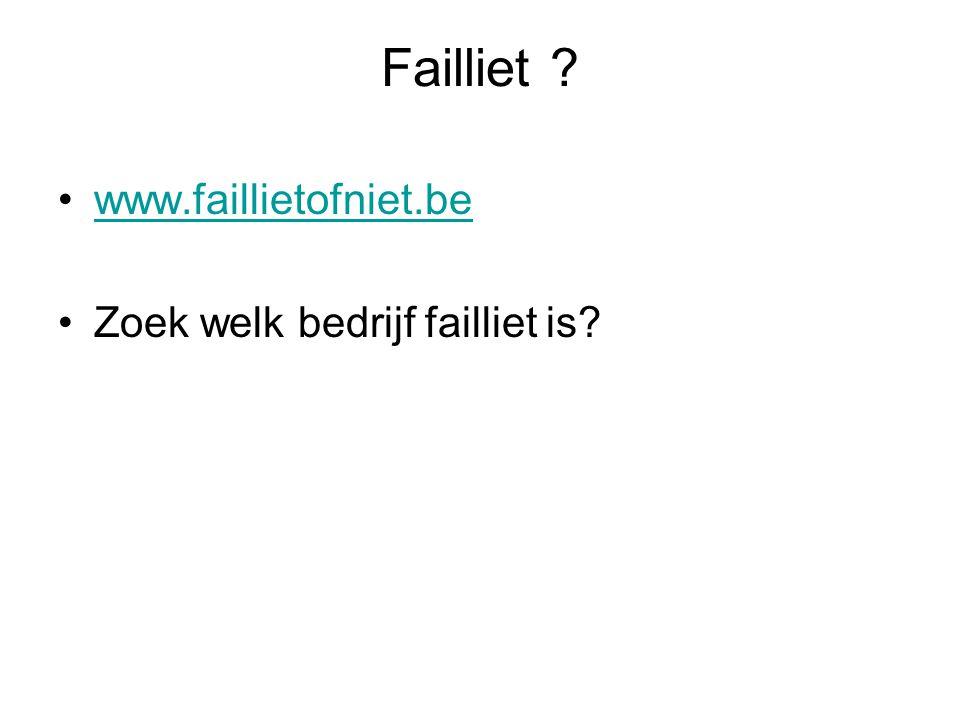 Failliet www.faillietofniet.be Zoek welk bedrijf failliet is