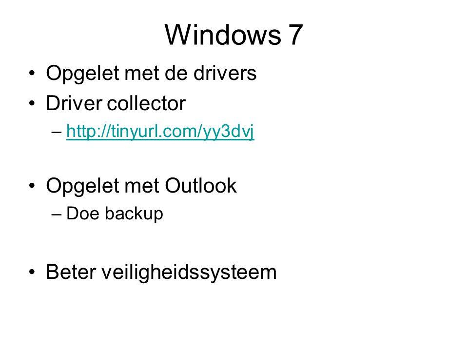 Windows 7 Opgelet met de drivers Driver collector –http://tinyurl.com/yy3dvjhttp://tinyurl.com/yy3dvj Opgelet met Outlook –Doe backup Beter veiligheidssysteem