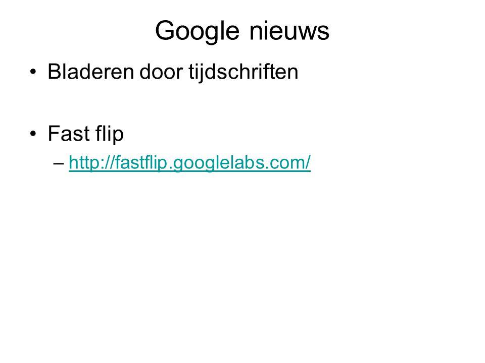 Google nieuws Bladeren door tijdschriften Fast flip –http://fastflip.googlelabs.com/http://fastflip.googlelabs.com/
