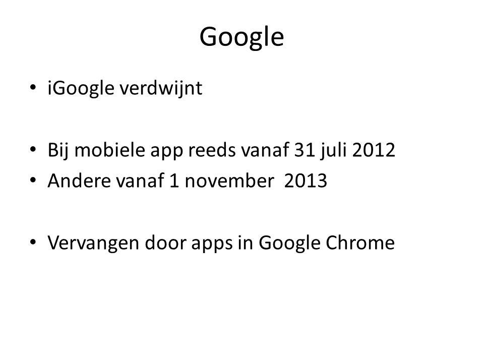 Google iGoogle verdwijnt Bij mobiele app reeds vanaf 31 juli 2012 Andere vanaf 1 november 2013 Vervangen door apps in Google Chrome