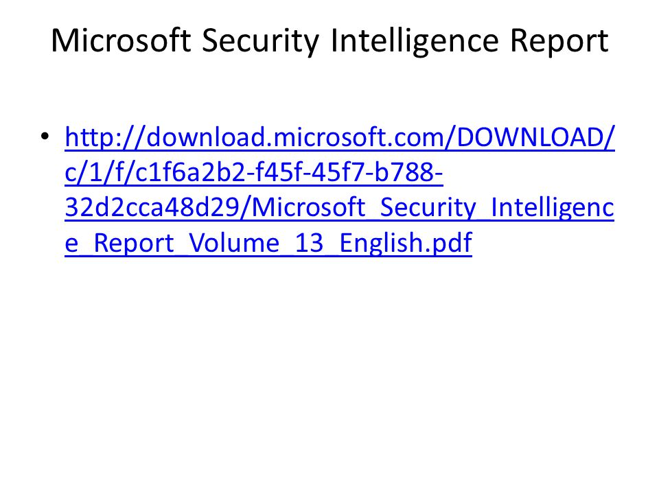 Microsoft Security Intelligence Report http://download.microsoft.com/DOWNLOAD/ c/1/f/c1f6a2b2-f45f-45f7-b788- 32d2cca48d29/Microsoft_Security_Intellig