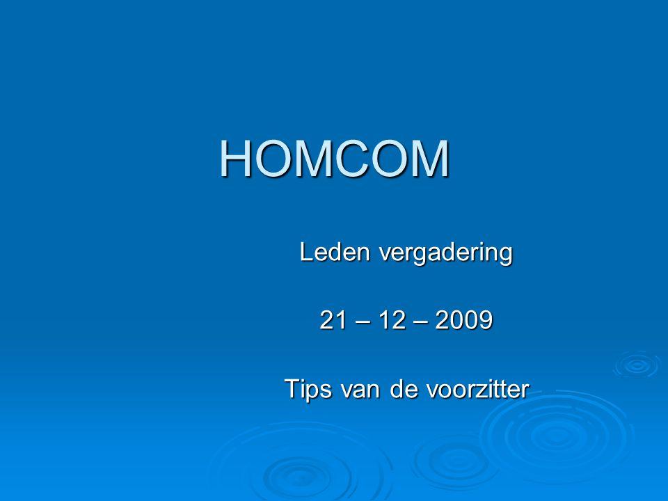 HOMCOM Leden vergadering 21 – 12 – 2009 Tips van de voorzitter