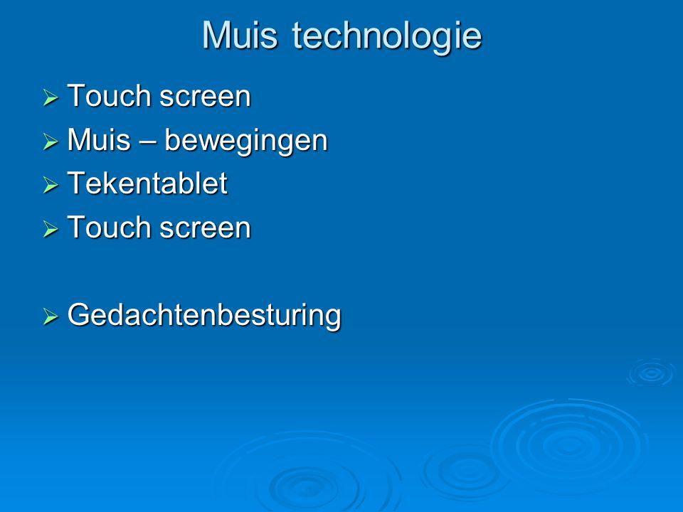 Muis technologie  Touch screen  Muis – bewegingen  Tekentablet  Touch screen  Gedachtenbesturing