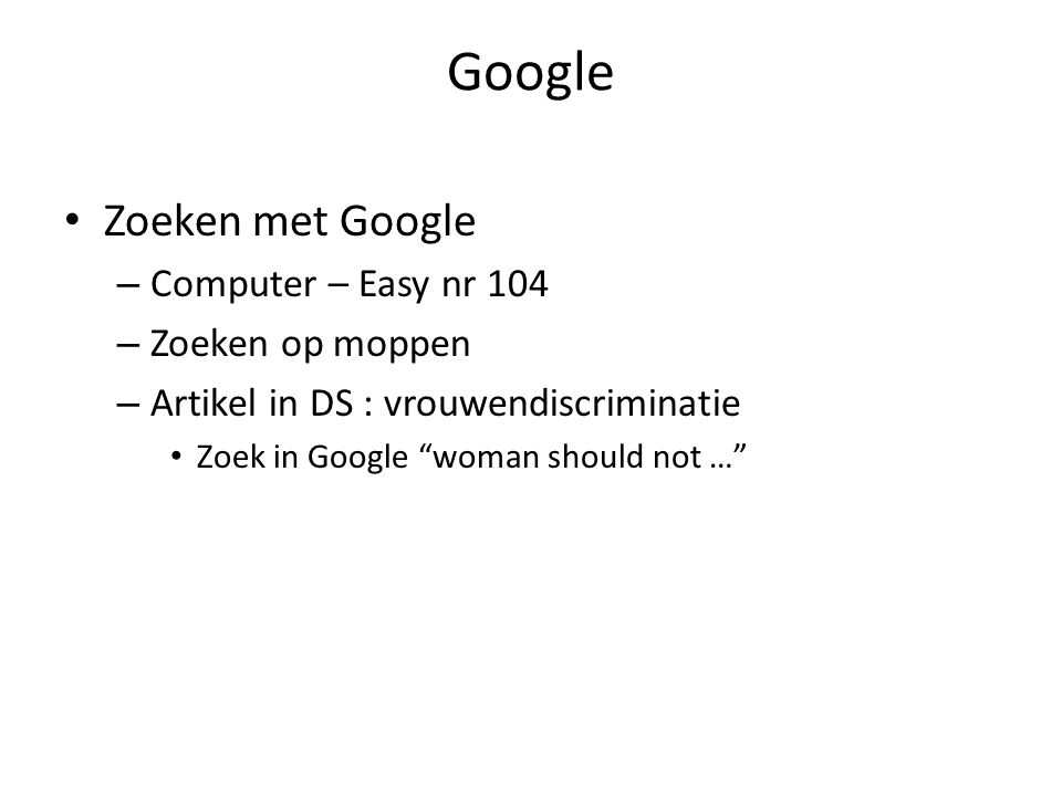 """Google Zoeken met Google – Computer – Easy nr 104 – Zoeken op moppen – Artikel in DS : vrouwendiscriminatie Zoek in Google """"woman should not …"""""""