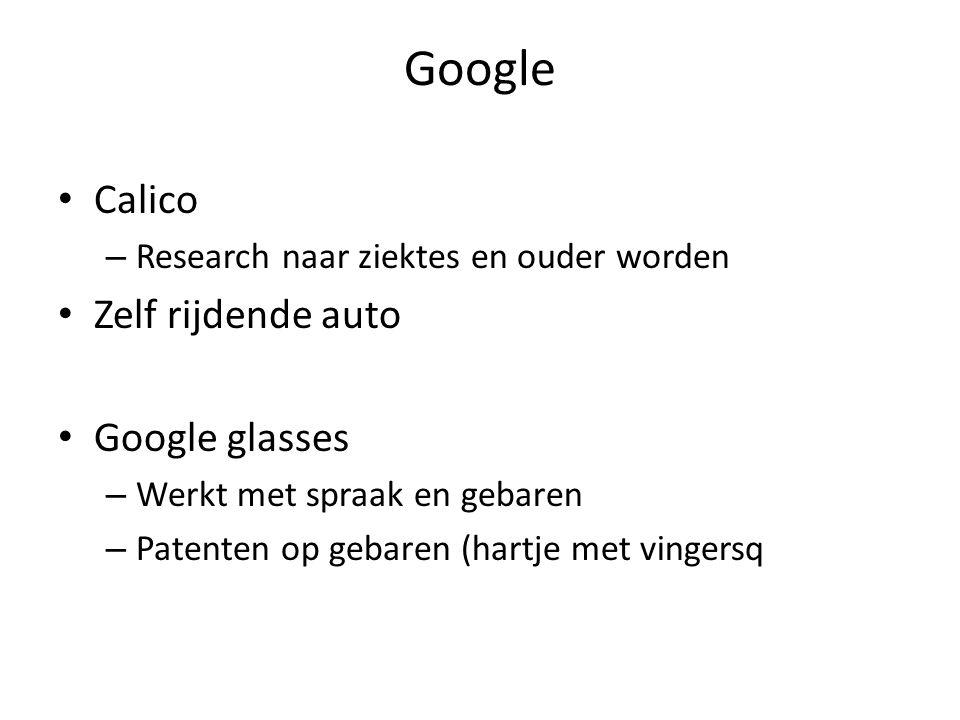 Google Calico – Research naar ziektes en ouder worden Zelf rijdende auto Google glasses – Werkt met spraak en gebaren – Patenten op gebaren (hartje me