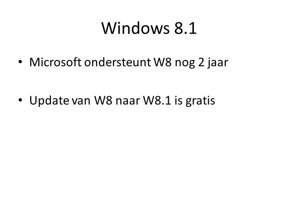 Windows 8.1 Microsoft ondersteunt W8 nog 2 jaar Update van W8 naar W8.1 is gratis