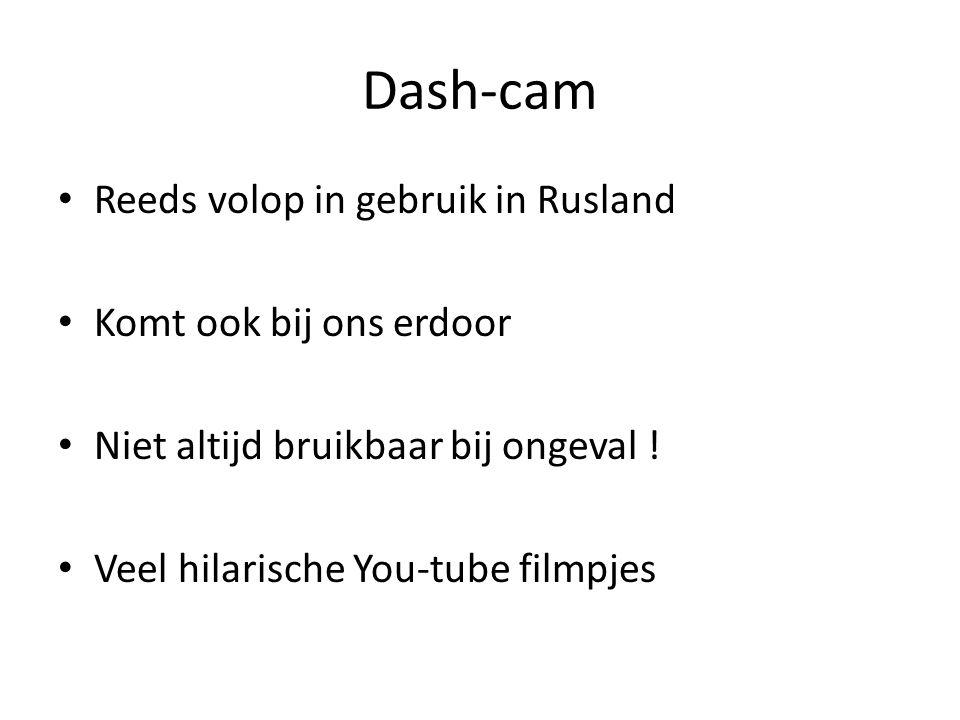 Dash-cam Reeds volop in gebruik in Rusland Komt ook bij ons erdoor Niet altijd bruikbaar bij ongeval .