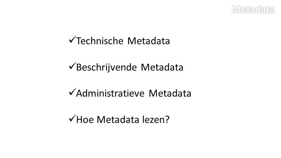 Technische Metadata Beschrijvende Metadata Administratieve Metadata Hoe Metadata lezen?