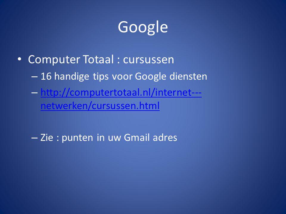 Google Computer Totaal : cursussen – 16 handige tips voor Google diensten – http://computertotaal.nl/internet--- netwerken/cursussen.html http://computertotaal.nl/internet--- netwerken/cursussen.html – Zie : punten in uw Gmail adres