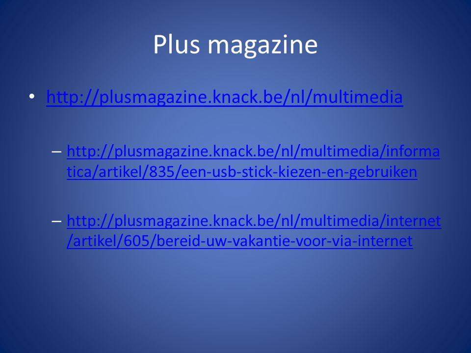 Plus magazine http://plusmagazine.knack.be/nl/multimedia – http://plusmagazine.knack.be/nl/multimedia/informa tica/artikel/835/een-usb-stick-kiezen-en-gebruiken http://plusmagazine.knack.be/nl/multimedia/informa tica/artikel/835/een-usb-stick-kiezen-en-gebruiken – http://plusmagazine.knack.be/nl/multimedia/internet /artikel/605/bereid-uw-vakantie-voor-via-internet http://plusmagazine.knack.be/nl/multimedia/internet /artikel/605/bereid-uw-vakantie-voor-via-internet