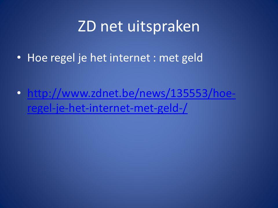 ZD net uitspraken Hoe regel je het internet : met geld http://www.zdnet.be/news/135553/hoe- regel-je-het-internet-met-geld-/ http://www.zdnet.be/news/135553/hoe- regel-je-het-internet-met-geld-/