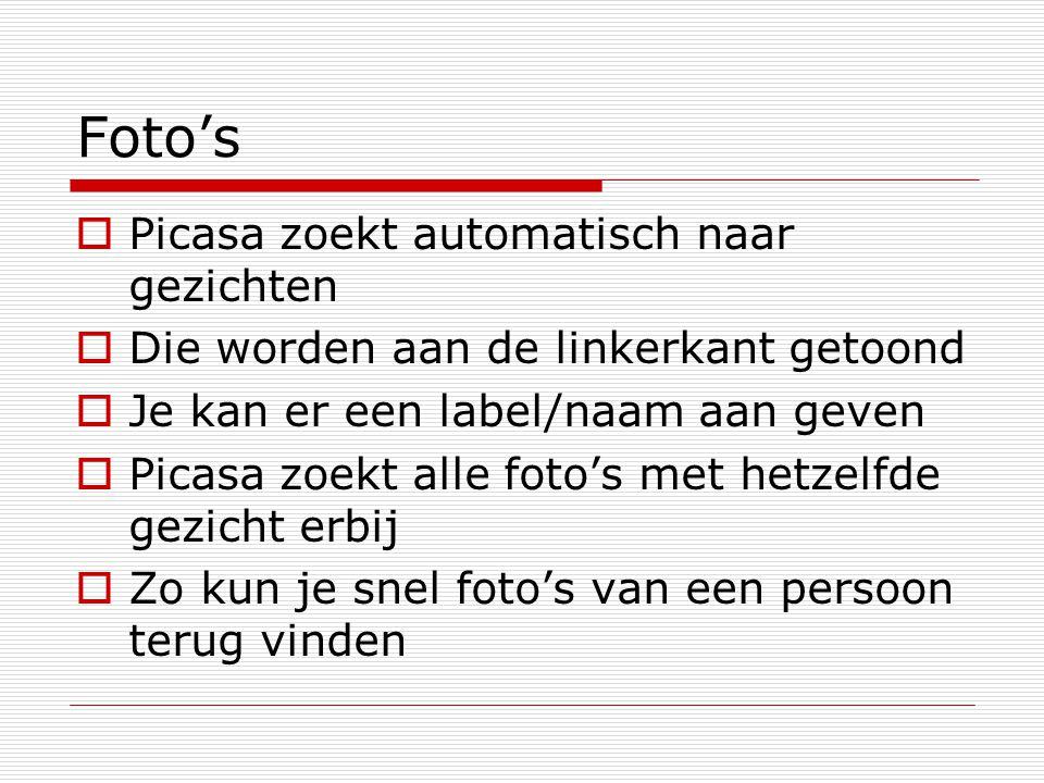 Foto's  Picasa zoekt automatisch naar gezichten  Die worden aan de linkerkant getoond  Je kan er een label/naam aan geven  Picasa zoekt alle foto'