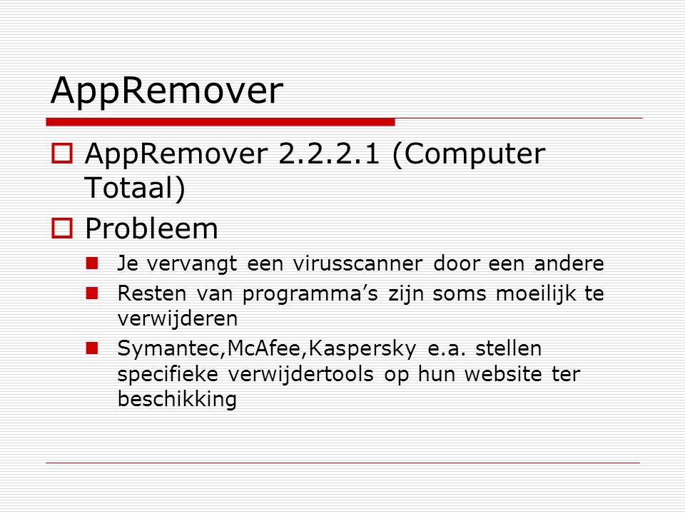 AppRemover  AppRemover 2.2.2.1 (Computer Totaal)  Probleem Je vervangt een virusscanner door een andere Resten van programma's zijn soms moeilijk te verwijderen Symantec,McAfee,Kaspersky e.a.