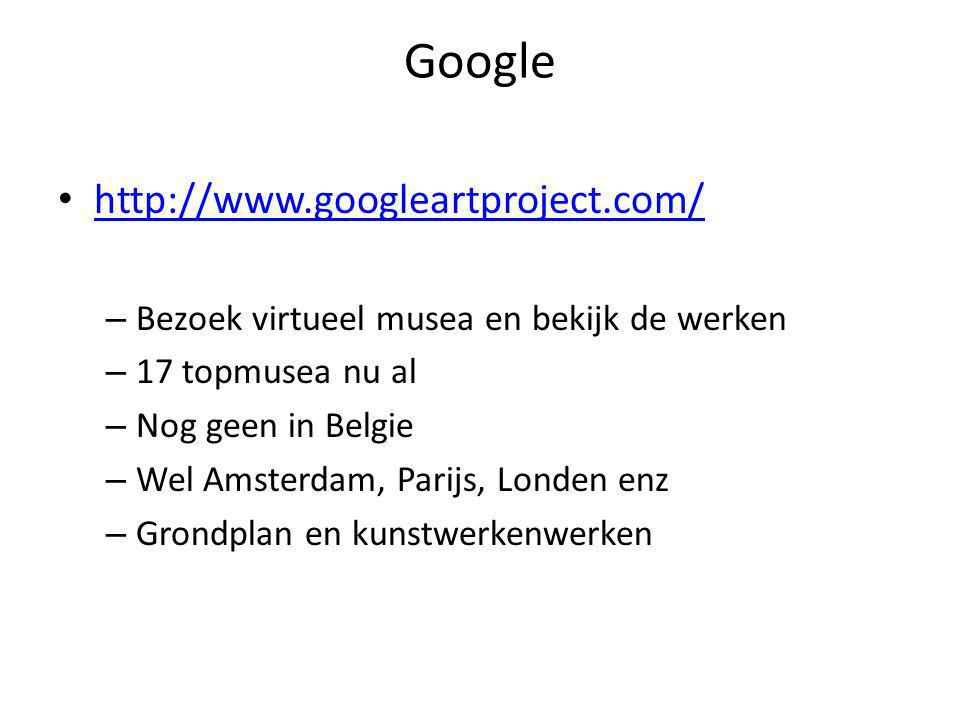 Google http://www.googleartproject.com/ – Bezoek virtueel musea en bekijk de werken – 17 topmusea nu al – Nog geen in Belgie – Wel Amsterdam, Parijs, Londen enz – Grondplan en kunstwerkenwerken