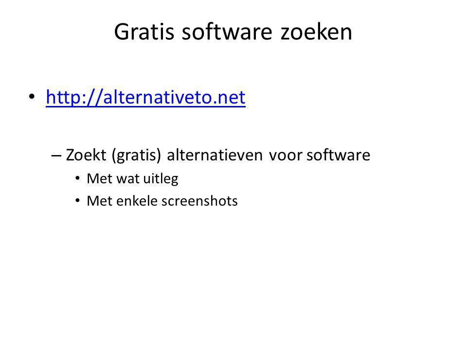 Gratis software zoeken http://alternativeto.net – Zoekt (gratis) alternatieven voor software Met wat uitleg Met enkele screenshots
