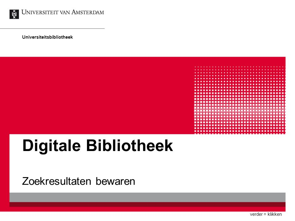 Digitale Bibliotheek Zoekresultaten bewaren Universiteitsbibliotheek verder = klikken