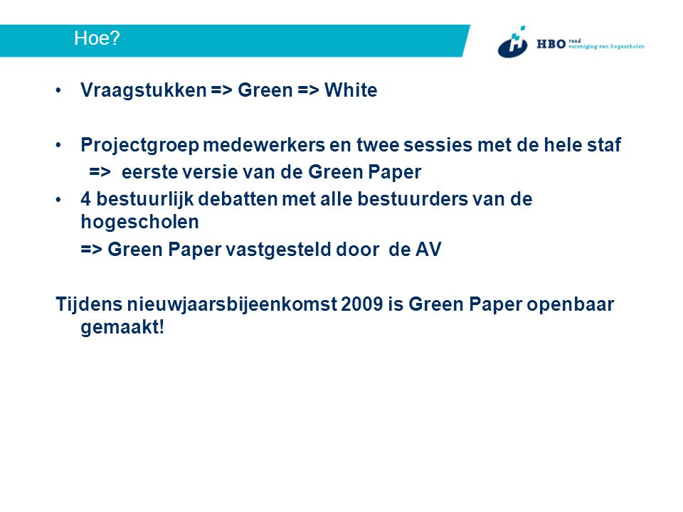 Hoe? Vraagstukken => Green => White Projectgroep medewerkers en twee sessies met de hele staf => eerste versie van de Green Paper 4 bestuurlijk debatt