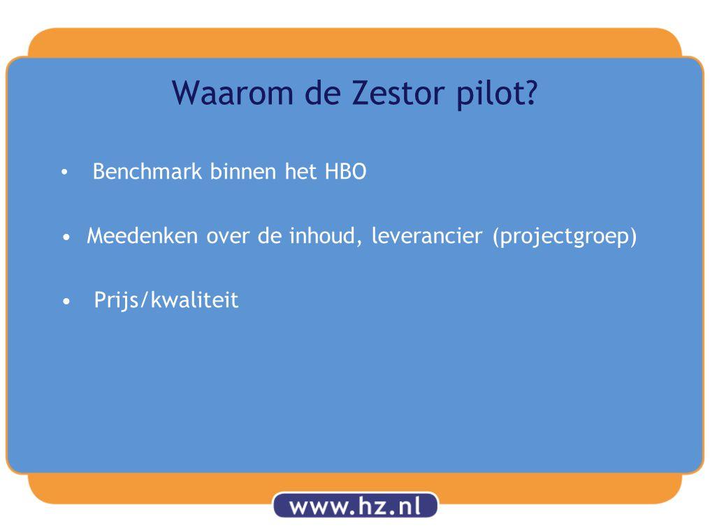 Waarom de Zestor pilot? Benchmark binnen het HBO Meedenken over de inhoud, leverancier (projectgroep) Prijs/kwaliteit