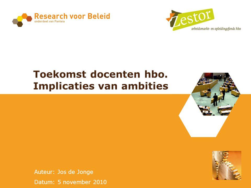 Auteur: Jos de Jonge Datum: 5 november 2010 Toekomst docenten hbo. Implicaties van ambities