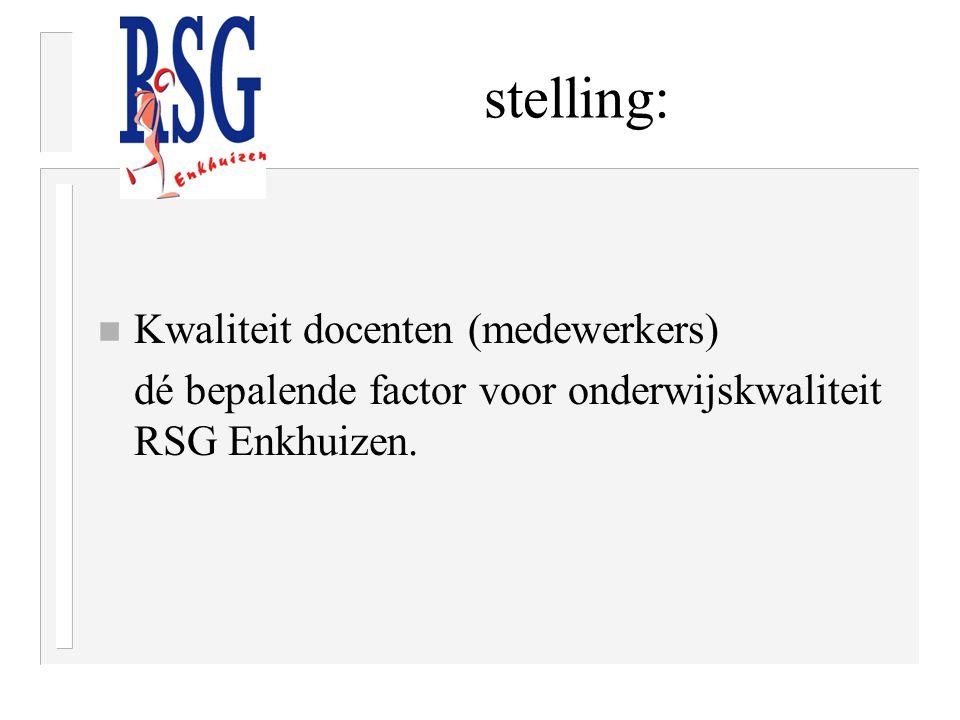 stelling: n Kwaliteit docenten (medewerkers) dé bepalende factor voor onderwijskwaliteit RSG Enkhuizen.