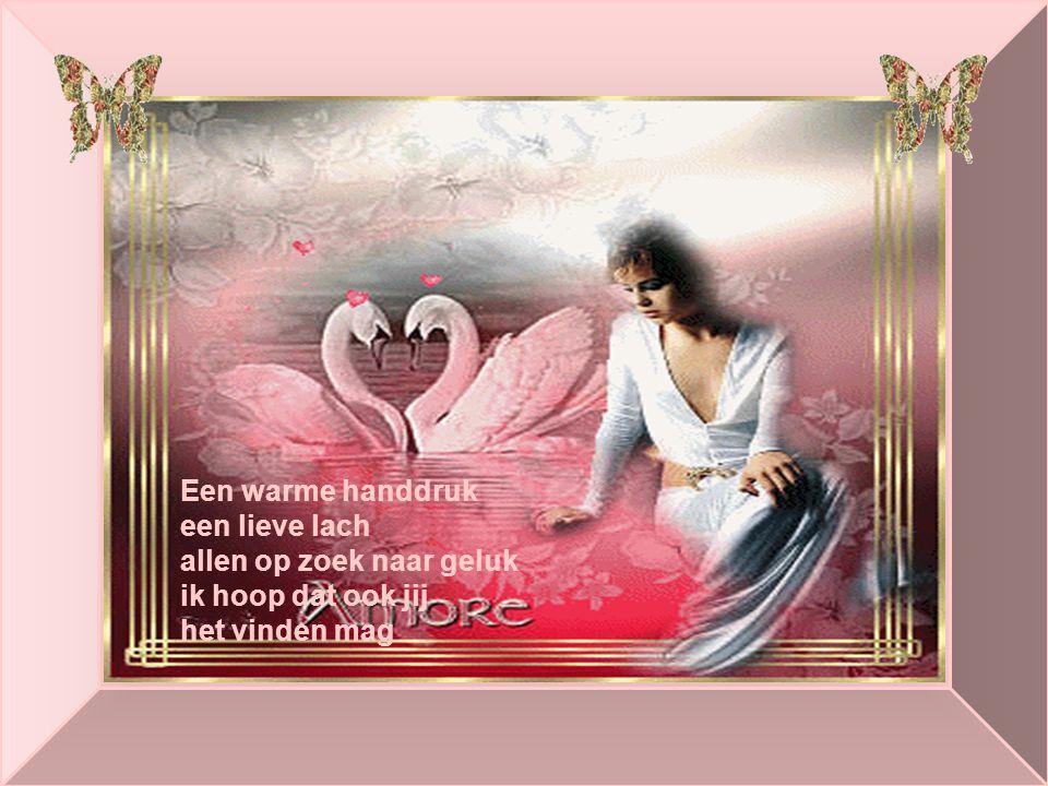 Een warme handdruk een lieve lach allen op zoek naar geluk ik hoop dat ook jij het vinden mag