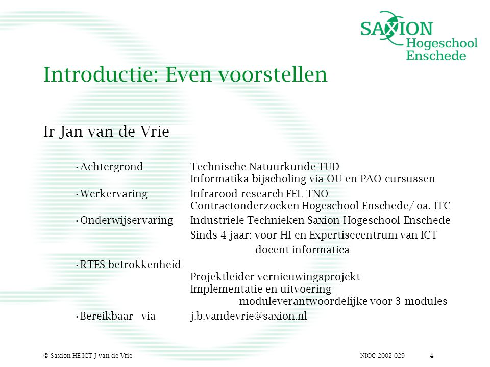 NIOC 2002-029© Saxion HE ICT J van de Vrie4 Introductie: Even voorstellen Ir Jan van de Vrie Achtergrond Technische Natuurkunde TUD Informatika bijsch