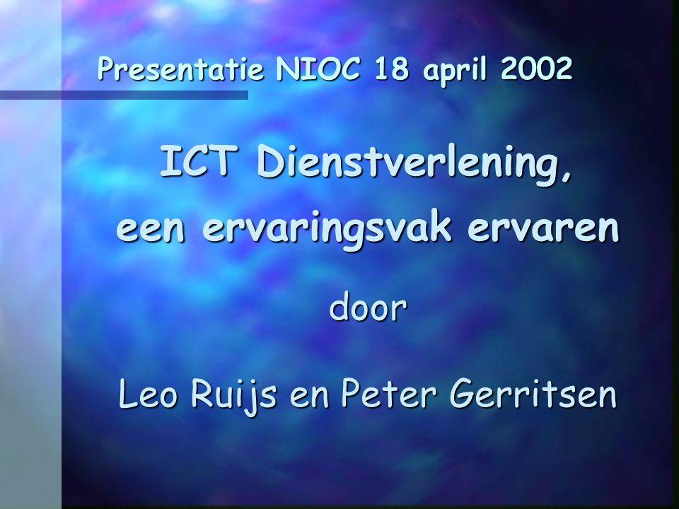 Presentatie NIOC 18 april 2002 ICT Dienstverlening, een ervaringsvak ervaren door Leo Ruijs en Peter Gerritsen
