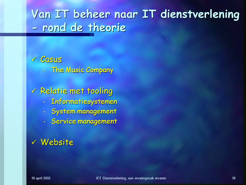 18 april 2002ICT Dienstverlening, een ervaringsvak ervaren18 Van IT beheer naar IT dienstverlening - rond de theorie Casus Casus The Music Company The