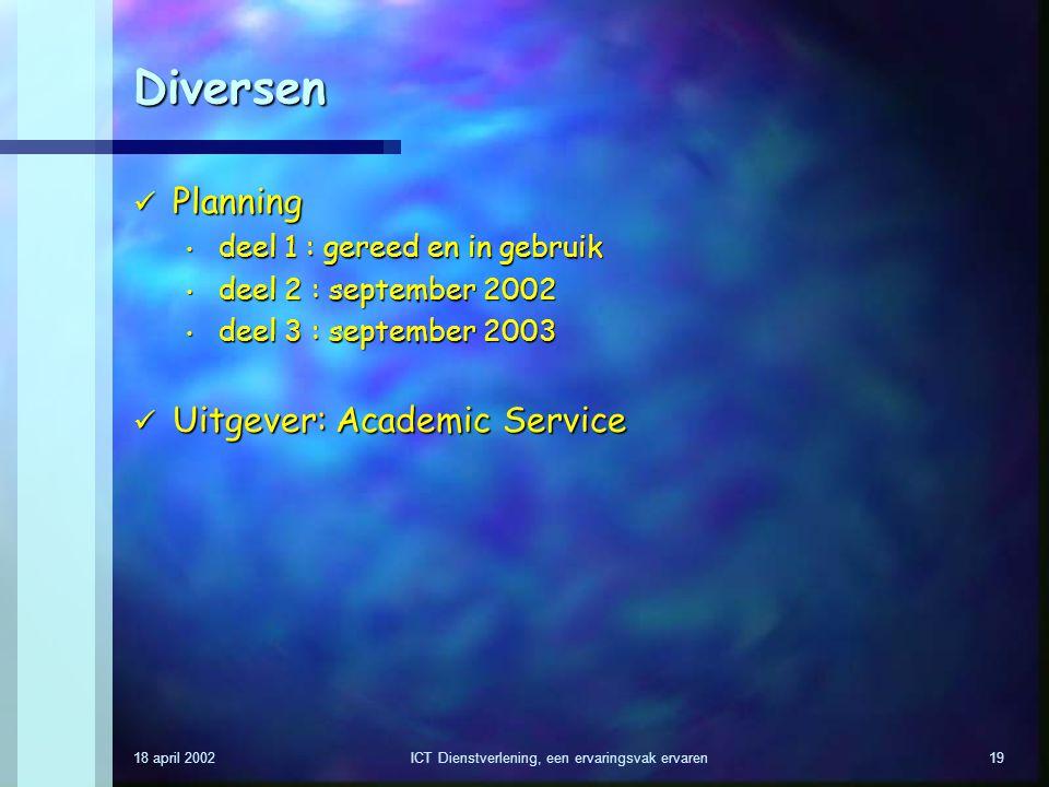 18 april 2002ICT Dienstverlening, een ervaringsvak ervaren19 Diversen Planning Planning deel 1 : gereed en in gebruik deel 1 : gereed en in gebruik de