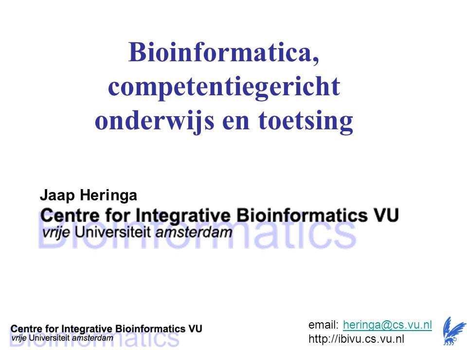 Bioinformatica, competentiegericht onderwijs en toetsing Jaap Heringa email: heringa@cs.vu.nl http://ibivu.cs.vu.nlheringa@cs.vu.nl