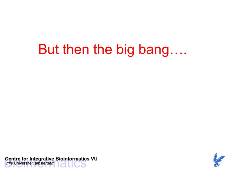 But then the big bang….