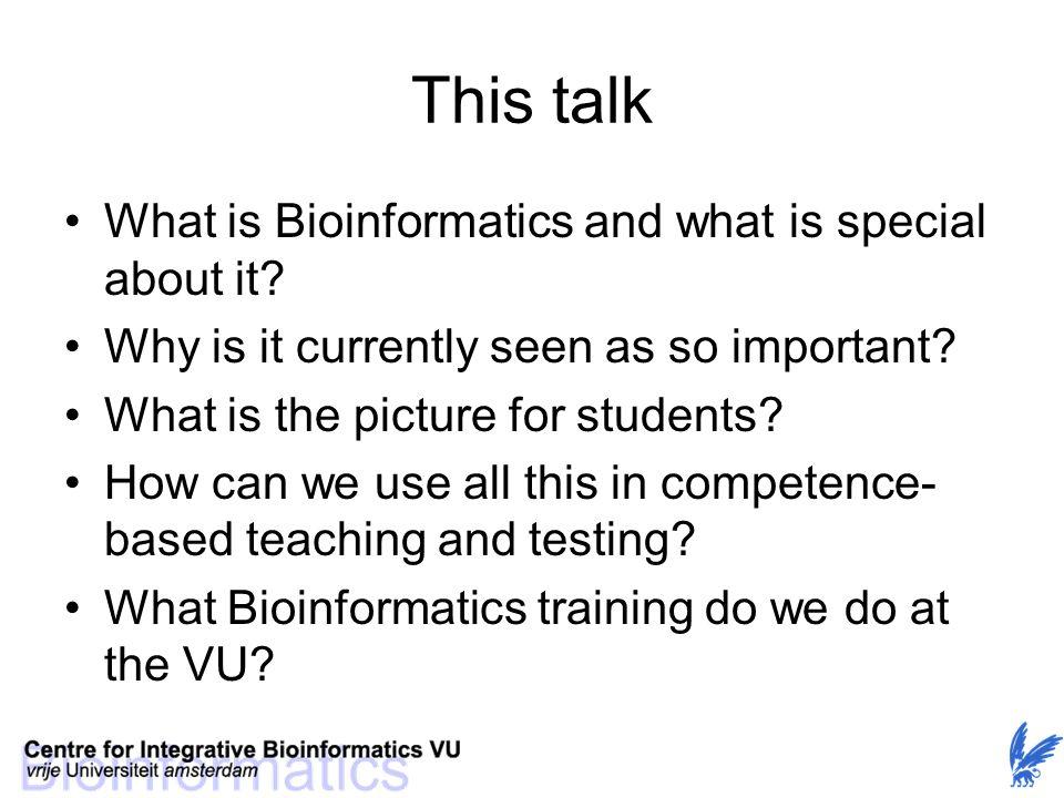 Bioinformatica onderzoek De laatste jaren is in Nederland toenemend geïnvesteerd in onderzoek en onderwijs in de Bioinformatica.