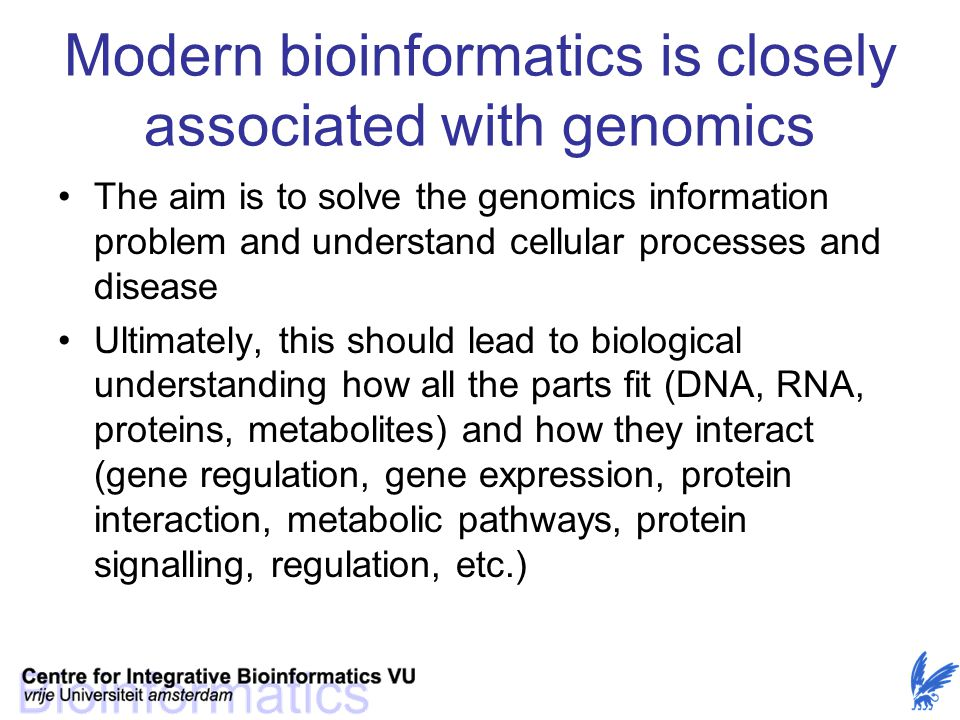 Modern bioinformatics is closely associated with genomics The aim is to solve the genomics information problem and understand cellular processes and d