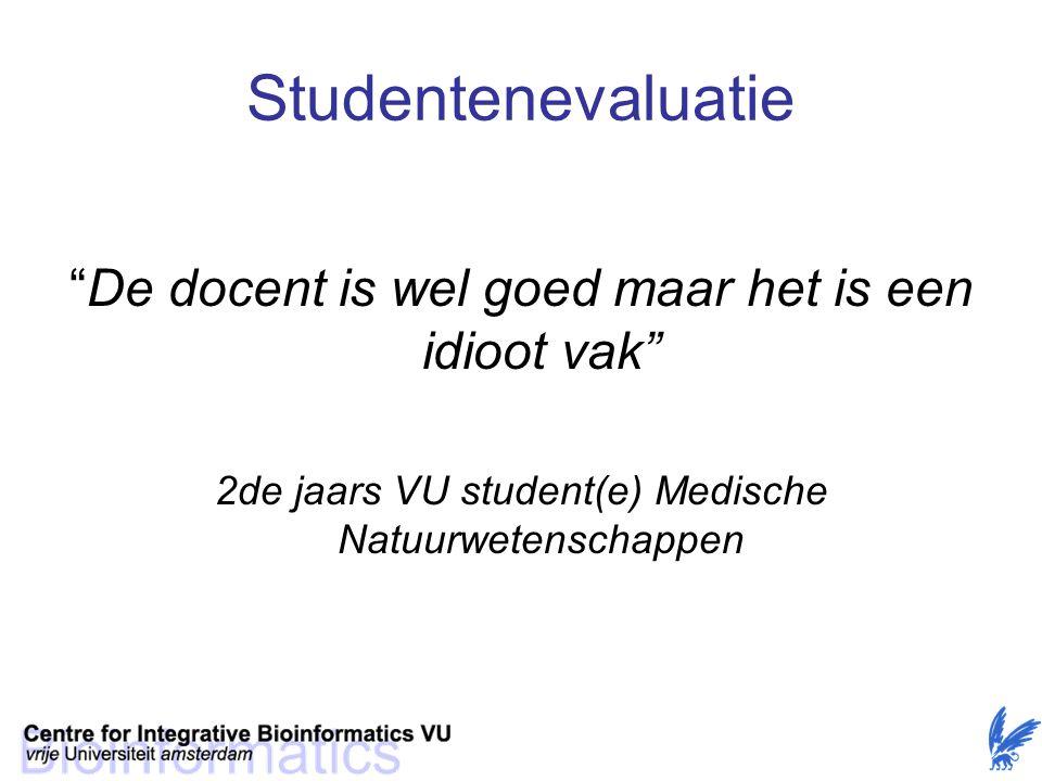 Studentenevaluatie De docent is wel goed maar het is een idioot vak 2de jaars VU student(e) Medische Natuurwetenschappen