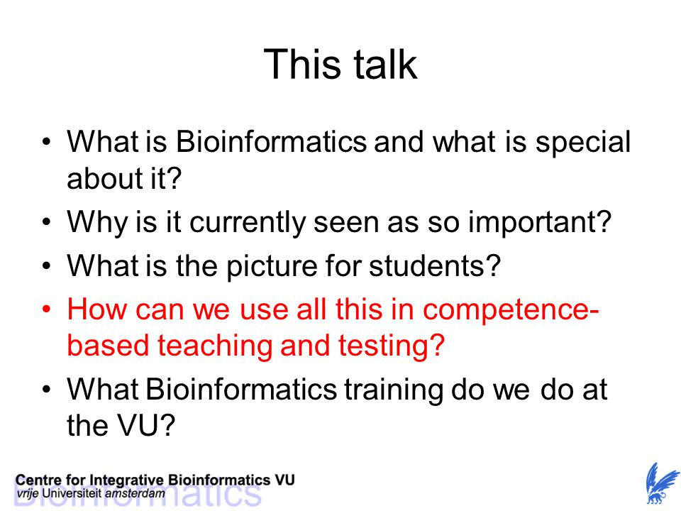 This talk What is Bioinformatics and what is special about it? Why is it currently seen as so important? What is the picture for students? How can we