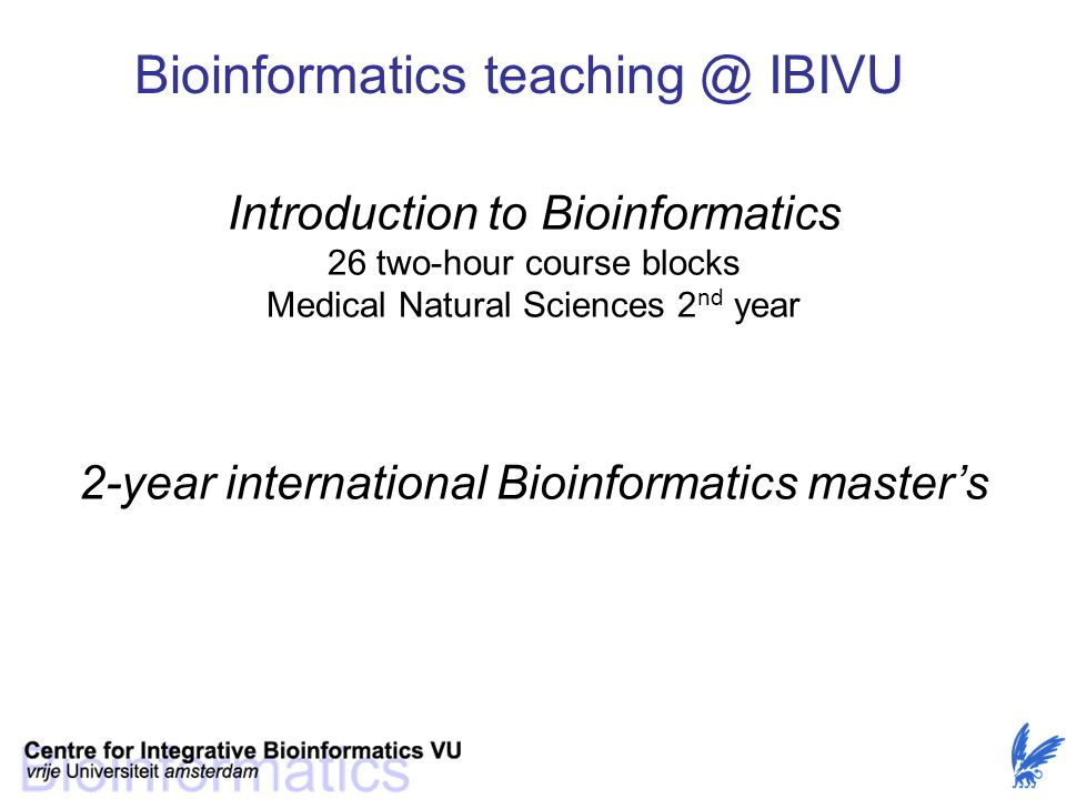 Introduction to Bioinformatics 26 two-hour course blocks Medical Natural Sciences 2 nd year 2-year international Bioinformatics master's Bioinformatic