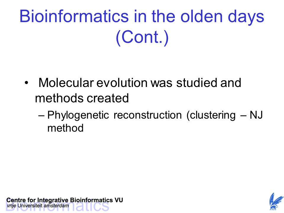 Bioinformatics in the olden days (Cont.) Molecular evolution was studied and methods created –Phylogenetic reconstruction (clustering – NJ method