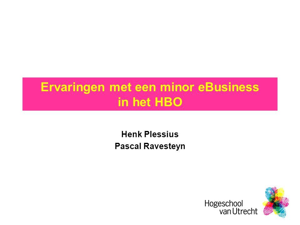 Ervaringen met een minor eBusiness in het HBO Henk Plessius Pascal Ravesteyn