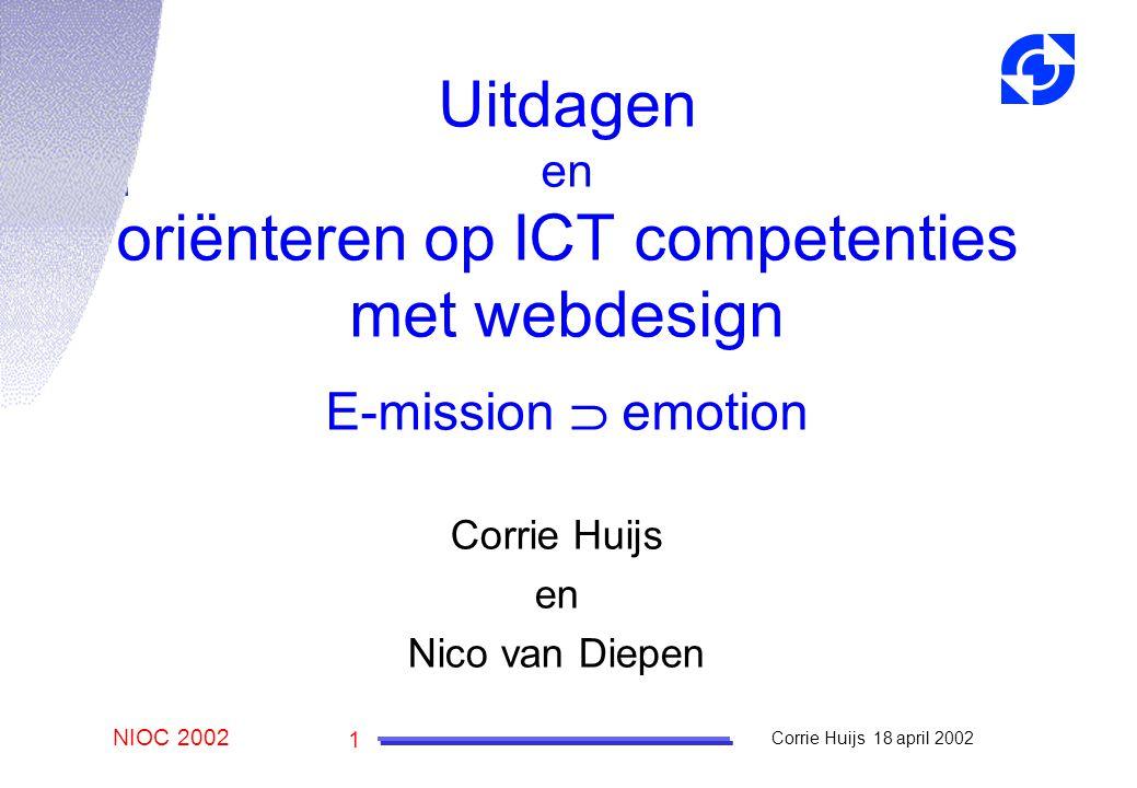 NIOC 2002 Corrie Huijs 18 april 2002 1 Corrie Huijs en Nico van Diepen Uitdagen en oriënteren op ICT competenties met webdesign E-mission  emotion