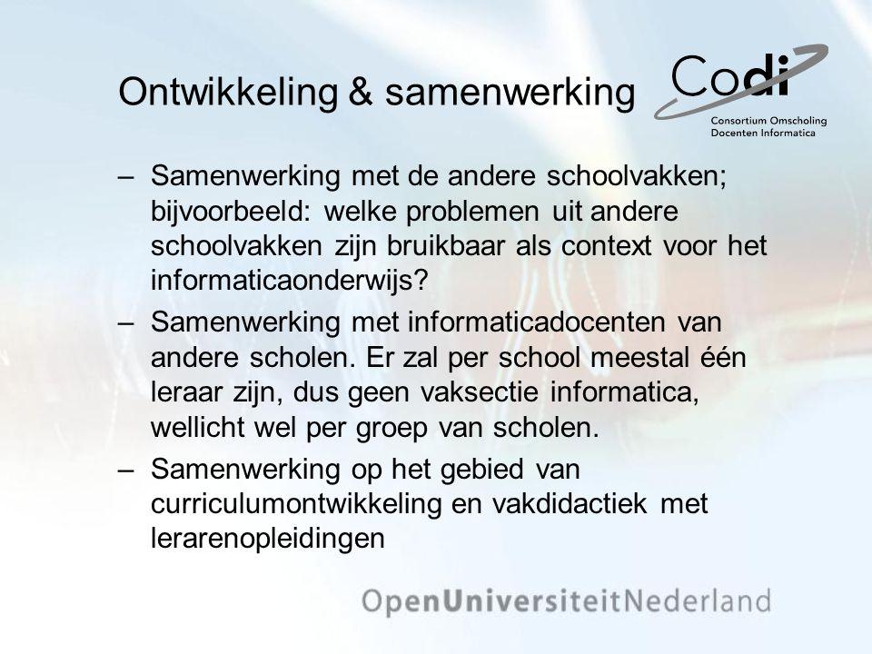 Ontwikkeling & samenwerking –Samenwerking met de andere schoolvakken; bijvoorbeeld: welke problemen uit andere schoolvakken zijn bruikbaar als context voor het informaticaonderwijs.