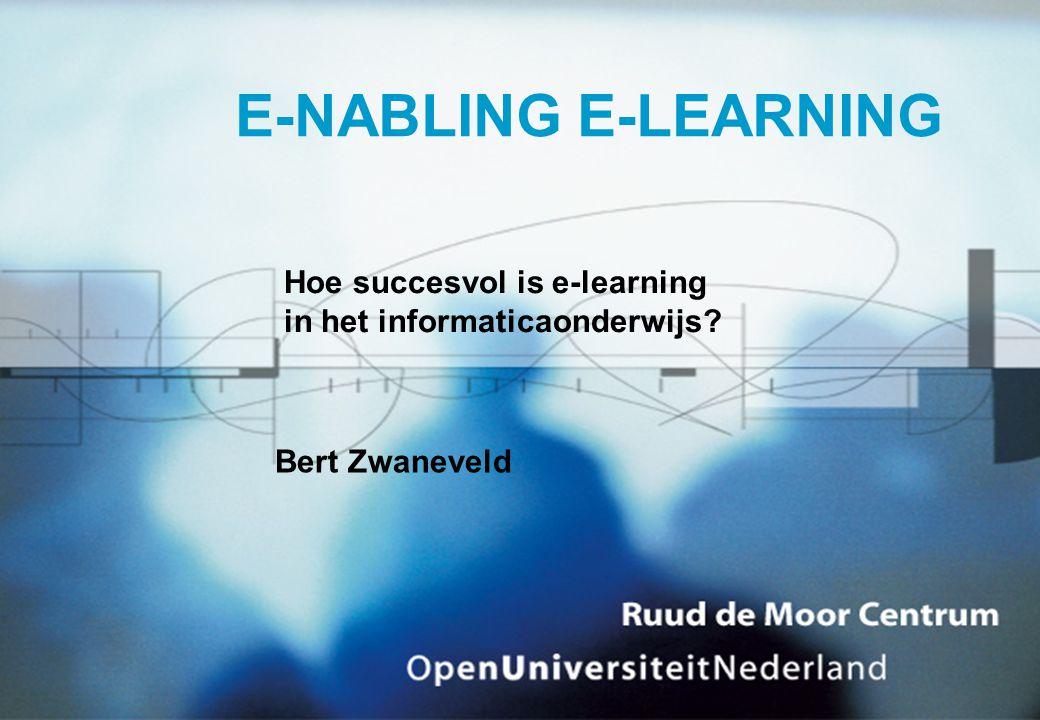 E-NABLING E-LEARNING Hoe succesvol is e-learning in het informaticaonderwijs Bert Zwaneveld