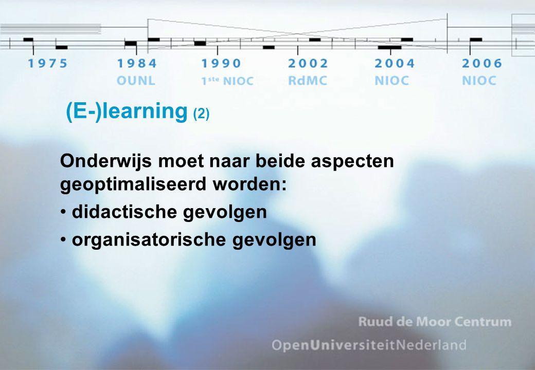 (E-)learning (2) Onderwijs moet naar beide aspecten geoptimaliseerd worden: didactische gevolgen organisatorische gevolgen